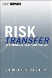 Risk Transfer - Derivatives in Theory and Practice ebook by Christopher L. Culp