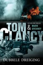 Dubbele dreiging ebook by Tom Clancy, Joost van der Meer, Mark Greaney