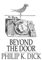 Beyond the Door ebook by Philip K. Dick