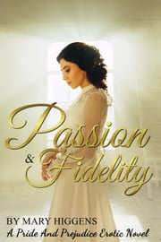 Pride & Fidelity: A Pride And Prejudice Erotic Novel ebook by Mary Higgens