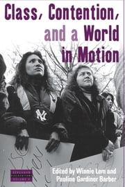 Class, Contention, and a World in Motion ebook by Winnie Lem,Pauline Gardiner Barber