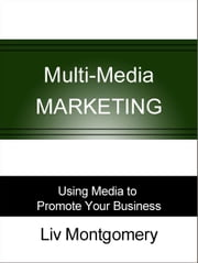Multi-Media Marketing: Using Media to Promote Your Business ebook by Liv Montgomery