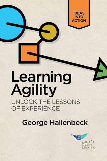 Learning Agility: Unlock the Lessons of Experience ebook by Hallenbeck