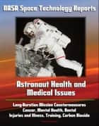NASA Space Technology Reports: Astronaut Health and Medical Issues, Long-Duration Mission Countermeasures, Cancer, Mental Health, Dental, Injuries and Illness, Training, Carbon Dioxide ebook by Progressive Management