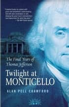 Twilight at Monticello ebook by Alan Pell Crawford