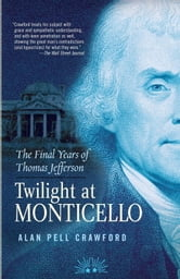 Twilight at Monticello - The Final Years of Thomas Jefferson ebook by Alan Pell Crawford