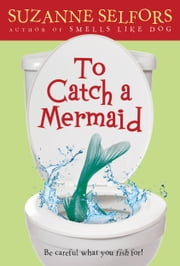 To Catch a Mermaid ebook by Suzanne Selfors