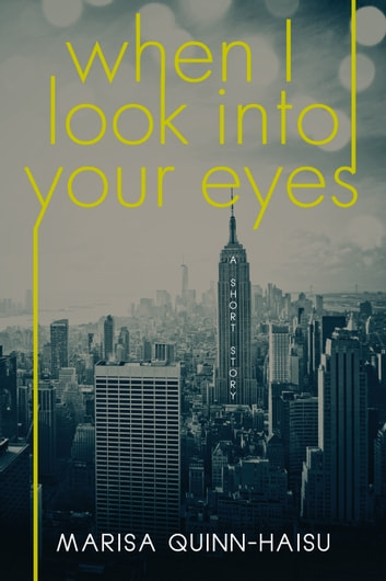 When I Look Into Your Eyes ebook by Marisa Quinn-Haisu