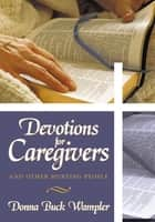 Devotions for Caregivers ebook by Donna Buck Wampler