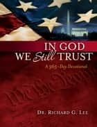 In God We Still Trust: A 365-Day Devotional ebook by Richard Lee