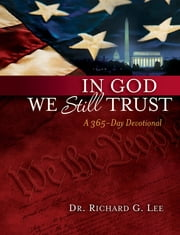 In God We Still Trust: A 365-Day Devotional - A 365-Day Devotional ebook by Richard Lee