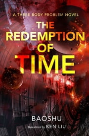 The Redemption of Time - A Three-Body Problem Novel ebook by Baoshu, Ken Liu