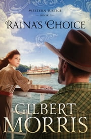 Raina's Choice - Western Justice - book 3 ebook by Gilbert Morris