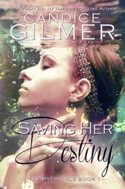 Saving Her Destiny - The Mythicals, #1 ebook by Candice Gilmer