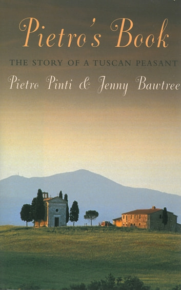 Pietro's Book: The Story of a Tuscan Peasant ebook by Pietro Pinti