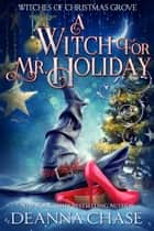 A Witch For Mr. Holiday ebook by Deanna Chase