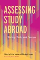 Assessing Study Abroad ebook by Victor Savicki,Elizabeth Brewer,Brian Whalen