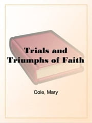 Trials And Triumphs Of Faith ebook by Mary Cole