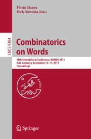 Combinatorics on Words - 10th International Conference, WORDS 2015, Kiel, Germany, September 14-17, 2015, Proceedings ebook by Florin Manea,Dirk Nowotka
