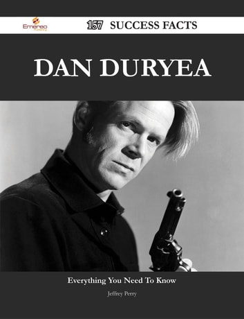 Dan Duryea 157 Success Facts - Everything you need to know about Dan Duryea ebook by Jeffrey Perry