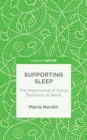 Supporting Sleep - The Importance of Social Relations at Work ebook by Dr Maria Nordin