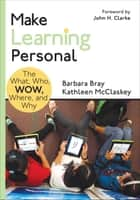 Make Learning Personal - The What, Who, WOW, Where, and Why ebook by Ms. Barbara A. Bray, Ms. Kathleen A. McClaskey