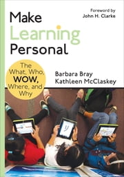 Make Learning Personal - The What, Who, WOW, Where, and Why ebook by Ms. Barbara A. (Ann) Bray,Ms. Kathleen A, (Ann) McClaskey