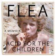 Acid For The Children - The autobiography of Flea, the Red Hot Chili Peppers legend audiobook by Flea