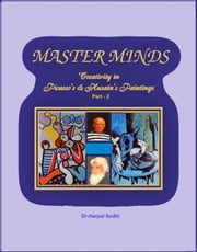 Master Minds: Creativity in Picasso's & Husain's Paintings (Part - 2) ebook by Harpal Sodhi
