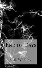 End of Days ebook by C. S. Woolley