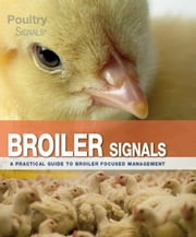 Broiler signals - a practical guide to broiler focused management ebook by Maarten de Gussem,Koos van Middelkoop,Kristof van Mullem,Ellen van 't Veer