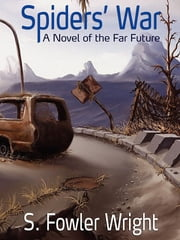 Spiders' War - A Novel of the Far Future ebook by S. Fowler Wright