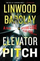 Elevator Pitch - A Novel 電子書 by Linwood Barclay
