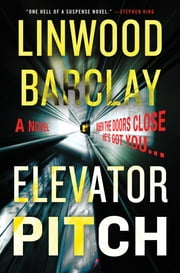 Elevator Pitch - A Novel ebook by Linwood Barclay