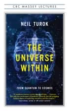 The Universe Within - From Quantum to Cosmos ebook by Neil Turok