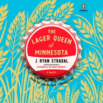 The Lager Queen of Minnesota - A Novel audiobook by J. Ryan Stradal