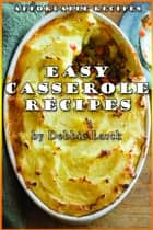 Easy Casserole Recipes ebook by Debbie Larck