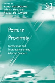 Ports in Proximity - Competition and Coordination among Adjacent Seaports ebook by César Ducruet,Peter de Langen,Prof Dr Theo Notteboom,Prof Dr Markus Hesse,Professor Richard Knowles