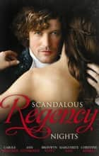 Scandalous Regency Nights: At the Duke's Service / The Rake's Intimate Encounter / Wicked Earl, Wanton Widow / The Captain's Wicked Wager / Seducing a Stranger ebook by Carole Mortimer, Ann Lethbridge, Bronwyn Scott,...