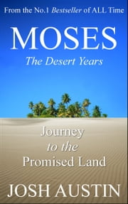 Moses: The Desert Years: Journey to the Promised Land ebook by Josh Austin