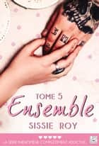 Ensemble - Tome 5 ebook by Sissie Roy