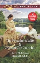 The Preacher's Wife & Crescent City Courtship - A 2-in-1 Collection ebook by