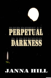 Perpetual Darkness ebook by Janna Hill
