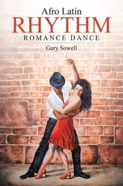 Afro Latin Rhythm Romance Dance ebook by Gary Sowell