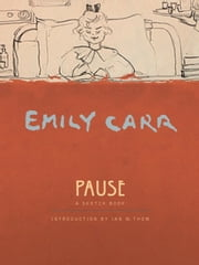 Pause - An Emily Carr Sketch Book ebook by Emily Carr,Ian M. Thom