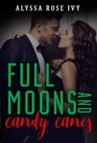 Full Moons and Candy Canes ebook by Alyssa Rose Ivy