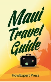 Maui Travel Guide ebook by HowExpert
