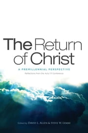 The Return of Christ: A Premillennial Perspective ebook by David L. Allen,Steve W Lemke