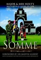 Major & Mrs Holt's Battlefield Guide to the Somme ebook by Tonie Holt, Valmai Holt, Martin Gilbert