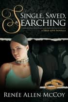 Single, Saved, & Searching ebook by Renee Allen McCoy